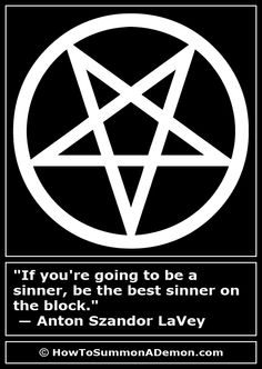 """Satanic Quote: """"If you're going to be a sinner, be the best sinner on the block.""""  ― Anton Szandor LaVey"""