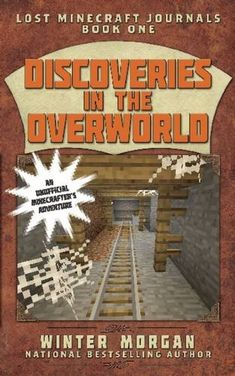 Discoveries in the Overworld: Lost Minecraft Journals, Book One (Lost Minecraft Journals Series) by Winter Morgan http://www.amazon.com/dp/1510703500/ref=cm_sw_r_pi_dp_4lqdxb0XNGT28