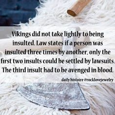 viking facts - Vikings did not take lightly to being insulted. Law states if a person was insulted three times by another, only the first two insults could be settled by lawsuits. The third insult had to be avenged in blood. Norse Pagan, Old Norse, Norse Mythology, Norse Symbols, Viking Life, Viking Warrior, Viking Battle, Viking Ship, Viking Woman
