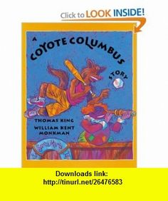 A Coyote Columbus Story (9780888998309) Thomas King, William Kent Monkman , ISBN-10: 0888998309  , ISBN-13: 978-0888998309 ,  , tutorials , pdf , ebook , torrent , downloads , rapidshare , filesonic , hotfile , megaupload , fileserve