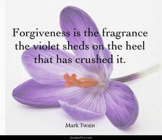 Forgiveness is the fragrance... - Mark Twain - Quotes Pics