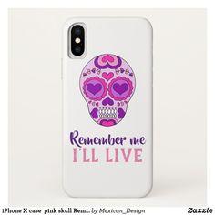 iPhone X case  pink skull Remember me i'll Live