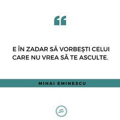 """""""E în zadar să vorbești celui care nu vrea să te asculte."""" - Mihai Eminescu  #mihaieminescu Student"""