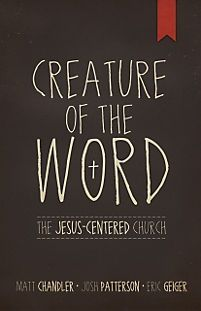 Creature of the Word - Matt Chandler, Josh Patterson, Eric Geiger