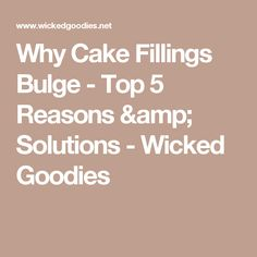 Why Cake Fillings Bulge - Top 5 Reasons & Solutions - Wicked Goodies