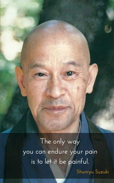 Roshi founded Zen center in San Francisco and Tassajara in Big Sur area. One of the first Zen masters to bring Buddhism to wider audience. Buddhist Wisdom, Buddhist Quotes, Spiritual Quotes, Ptsd Quotes, Hurt Quotes, Faith Quotes, Wisdom Quotes, Great Quotes, Inspirational Quotes