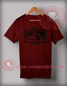 Plentiful Error T shirt Price: 12.00 Custom Made T Shirts, Custom Design Shirts, Shirt Designs, Cheap Shirts, How To Make Tshirts, Shirt Price, Custom T, Customized Gifts, Society Quotes