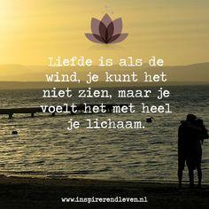 #Liefde #Wijsheid #Inspiratie - Liefde is als de wind, je kunt het niet zien, maar je voelt het met heel je lichaam.