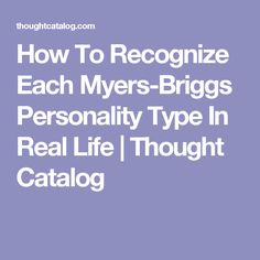 How To Recognize Each Myers-Briggs Personality Type In Real Life | Thought Catalog
