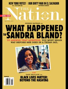 What Happened to Sandra Bland?, The Nation / May 9 /16 / 2016