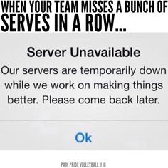 I wish we could do that!! Just be like, we need a serving practice really quick, be right back.