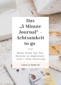 Das 5 Minute Journal ist eine Art Dankbarkeitstagebuch und regt Tag für Tag dazu an, einmal morgens und abends in sich zu gehen und ein paar Minuten der Achtsamkeit zu verbringen. Und genau das macht es für mich so attraktiv: Ich will nicht noch ein Produktivitätstool, ich habe bereits alles.   Mindful living   Tipps & Tools   Achstamer im Alltag   5 Minuten Journal   Morgenroutine   vanilla-mind.de