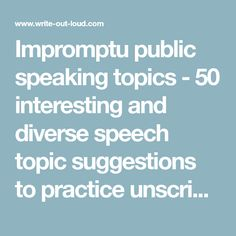Impromptu public speaking topics - 50 interesting and diverse speech topic suggestions to practice unscripted, spontaneous, speaking.