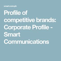 Profile of competitive brands:	Corporate Profile - Smart Communications