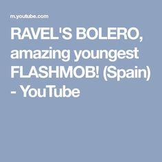RAVEL'S BOLERO, amazing youngest FLASHMOB! (Spain) - YouTube