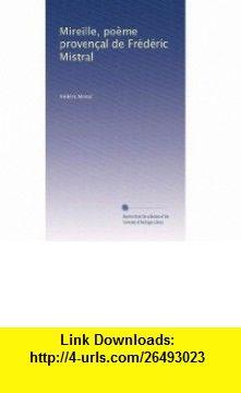 Mireille, po�me proven�al de Fr�d�ric Mistral (Volume 1) (French Edition) Fr�d�ric Mistral ,   ,  , ASIN: B0036TGV46 , tutorials , pdf , ebook , torrent , downloads , rapidshare , filesonic , hotfile , megaupload , fileserve