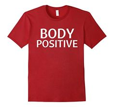 Body Positive T-shirt (White Text) by GratitudeGains on Amazon - multiple colors available https://www.amazon.com/dp/B075WV6X3S/ref=cm_sw_r_pi_dp_x_IsrYzbQ9CGB3K
