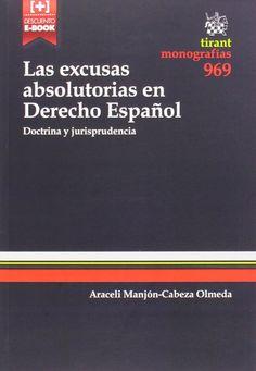 Las excusas absolutorias en derecho español : (doctrina y jurisprudencia) / Araceli Manjón-Cabeza Olmeda. - 2014