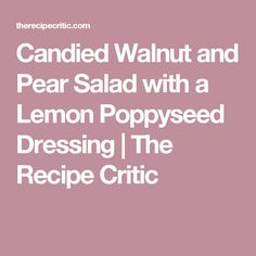 Candied Walnut and Pear Salad with a Lemon Poppyseed Dressing | The Recipe Critic