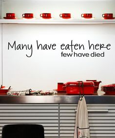 Look at this 'Many Have Eaten Here Few Have Died' Wall Quotes™ Wall Decal on #zulily today!