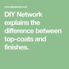 DIY Network explains the difference between top-coats and finishes.