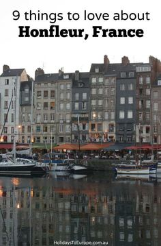 9 things to love about Honfleur France   Click the image to read my tips for the must see and do things in Honfleur.