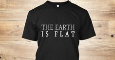 Discover The Earth Is Flat Flat Earth Facts T-Shirt from shop, a custom product made just for you by Teespring. With world-class production and customer support, your satisfaction is guaranteed. - 100% Cotton Imported Machine wash cold with...