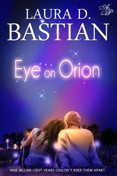 Books ~ Science Fiction Romance | Eye on Orion (Orion Book 1), by Laura D. Bastian