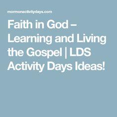 Faith in God – Learning and Living the Gospel | LDS Activity Days Ideas!