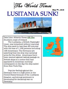 "LUSITANIA SUNK! This is one of 4 articles of the ""World Times Newspaper"" that are handed out to students for this World War One Lesson Plan. The United States is pushed closer to the brink of war as Europe tears itself apart and a German submarine sinks the British passenger liner Lusitania. You can feel the tension in the room as the U.S. is dying to go to war, but students restrain themselves by following their objectives. http://www.historysimulation.com/WorldWarI.html #sschat…"