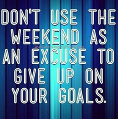 Don't use the weekend as an excuse to give up on your goals. #dontquit #sweatproud #keepgoing