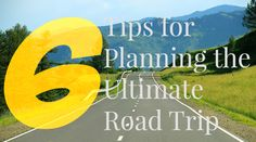 6 tips for planning the ultimate road trip