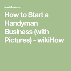How to Start a Handyman Business (with Pictures) - wikiHow
