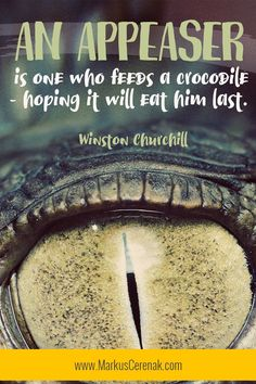 An Appeaser is one who feeds a crocodile.hoping it will eat him last. ~The Best Unexpected Wise Quotes, Famous Quotes, Words Quotes, Inspirational Quotes, Quotable Quotes, Qoutes, Churchill Quotes, Winston Churchill, Unexpected Quotes