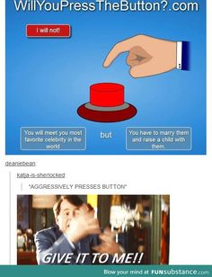 AGGRESSIVELY PRESSES BUTTON OVER AND OVER