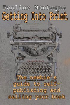Getting Into Print: the newbie's guide to self-publishing and selling your book | #selfpub #selfpublishing #IndieAuthor