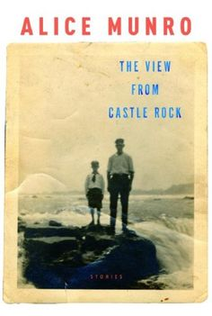 The View from Castle Rock By Alice Munro Alice Munro mines her rich family background melding it with her own experie Alice Munro, Nobel Prize In Literature, Rich Family, Castle Rock, Beautiful Stories, Family History, Cover, My Books, Fiction