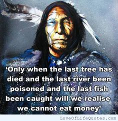 Native American quote on Money - http://www.loveoflifequotes.com/uncategorized/native-american-quote-on-money/