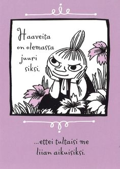 Dreams exist just because - we wouldn't become adult - Pikku Myy Carpe Diem Quotes, Moomin Wallpaper, Finnish Language, Finnish Words, Tove Jansson, Lessons Learned In Life, Never Stop Dreaming, Life Words, Little My