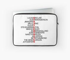 List Of Characters - Laptop Sleeve - Stranger Things | The Upside Down - It's the whole cast that was in the first season and their names aligned spells Stranger Things! #strangerthings #theupsidedown #netflix #inspiration #popular #redbubble #gift #stranger #things #eleven #cushion #mikewheeler #lucassinclair #hawkins #dustinhenderson #willbyers #hopper #indiana #television #strangerthingsseason1 #stationary #home #onlineshopping #shopping #giftsforhim #giftsforher #stephenking