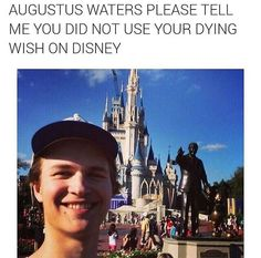 AUGUSTUS WATERS FIRST YOU IMPERSONATE SHERLOCK AND NOW YOU GO TO DISNEY. YOU USED YOUR DYING WISH ON DISNEY.
