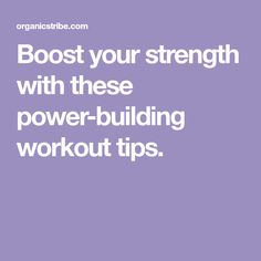 Boost your strength with these power-building workout tips.