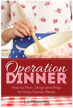 Operation Dinner: How to Plan, Shop and Prep for Easy Family Meals