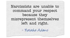 Narcissists are unable to command your respect because they misrepresent themselves left and right.
