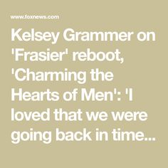 Kelsey Grammer on 'Frasier' reboot, 'Charming the Hearts of Men': 'I loved that we were going back in time'