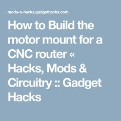 How to Build the motor mount for a CNC router « Hacks, Mods & Circuitry :: Gadget Hacks