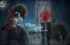Those You've Known... little gruesome but it gets the point across
