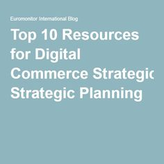 Top 10 Resources for Digital Commerce Strategic Planning