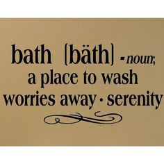 wall Quotes Bathroom - Bath noun a place to wach worries away vinyl lettering wall decal sticker art bathroom. Bathroom Wall Quotes, Bath Quotes, Bathroom Art, Bathrooms, Bathroom Ideas, Bath Ideas, Bathroom Organization, Bathroom Remodeling, Bathroom Inspiration