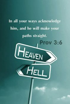 In all your ways acknowledge Him, And He shall direct your paths. [Proverbs 3:6]